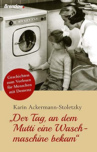Der Tag, an dem Mutti eine Waschmaschine bekam: Geschichten zum Vorlesen für Menschen mit Demenz