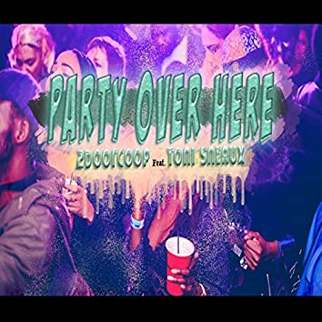 Party over Here (feat. Toni Sneaux)