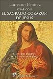 Orar con el Sagrado Corazón de Jesús. Las mejores oraciones de la Tradición de la Iglesia sobre el Corazón de Cristo.: 0