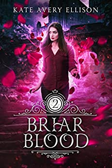 Briar Blood (Spellwood Academy Book 2) by [Kate Avery Ellison]