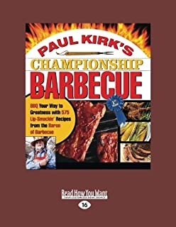 Paul Kirks Championship Barbecue (Volume 2 of 2): BBQ Your Way to Greatness with 575 Lip-Smackin Recipes from the Baron of Barbecue