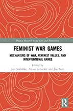 Feminist War Games?: Mechanisms of War, Feminist Values, and Interventional Games (Digital Research in the Arts and Humanities) (English Edition)
