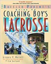 The Baffled Parent's Guide to Coaching Boys' Lacrosse (Baffled Parent's Guides)