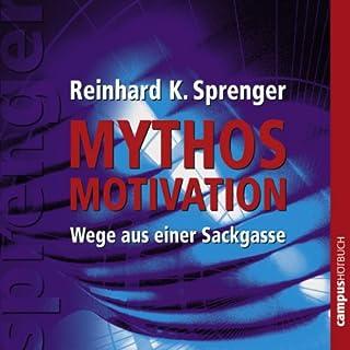 Mythos Motivation     Wege aus einer Sackgasse              Autor:                                                                                                                                 Reinhard K. Sprenger                               Sprecher:                                                                                                                                 Susanne Grawe                      Spieldauer: 2 Std. und 23 Min.     62 Bewertungen     Gesamt 4,4