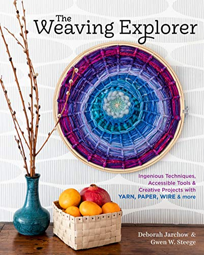 Weaving Explorer: Ingenious Techniques, Accessible Tools and Creative Projects for Working with Yarn, Paper, Wire and More