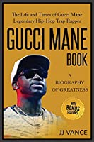 Gucci Mane Book - A Biography of Greatness: The Life and Times of Gucci Mane Legendary Hip-Hop Trap Rapper: Gucci Mane Book for Our Generation