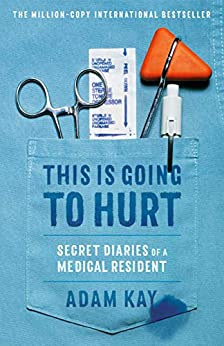 This Is Going to Hurt: Secret Diaries of a Medical Resident by [Adam Kay]