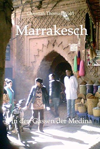 Marrakesch: In den Gassen der Medina - Aufzeichnungen einer Reise (German Edition)