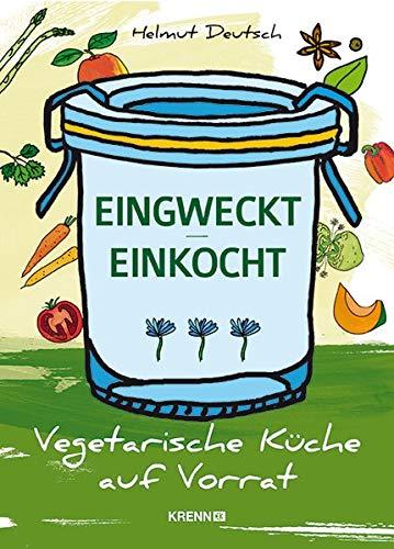 EINGWECKT / EINKOCHT: Vegetarische Küche auf Vorrat