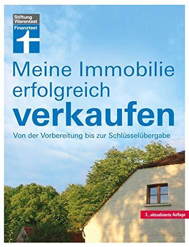 Meine Immobilie erfolgreich verkaufen: Privatverkauf verschiedener Immobilien - Vorbereitung & Unterlagen - Rechtliches für Verkäufer - Steuern & ... Von der Vorbereitung bis zu Schlüsselübergabe