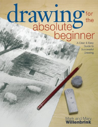 Drawing for the Absolute Beginner: A Clear & Easy Guide to Successful Drawing (Art for the Absolute Beginner) by Mark Willenbrink