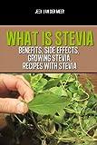 What is Stevia?: Benefits for Diabetics, Stevia Sweetleaf, Growing Stevia, Recipes with Stevia