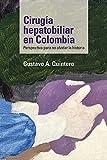 Cirugía hepatobiliar en Colombia: Perspectiva para no olvidar la historia (Medicina)