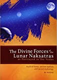 The Divine Forces of the Lunar Naksatras: as Originally Portrayed in the Vedas