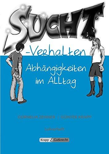 Suchtverhalten - Abhängigkeit im Alltag: Kompendium, Unterrichtsmaterialien, Arbeitsblätter, Lehrerheft inkl. Schülerheft