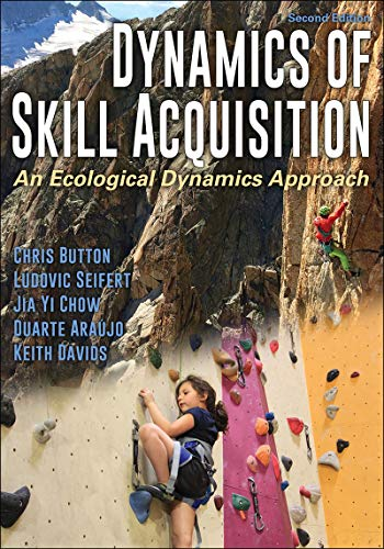 Button, C: Dynamics of Skill Acquisition: An Ecological Dynamics Approach