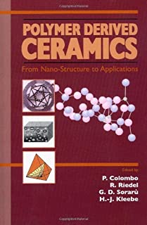 Polymer Derived Ceramics: Theory and Applications by Edited by Paolo Colombo Edited by Giandomenico Soraru Edited by Raif ...