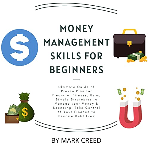 Download Money Management Skills for Beginners: Ultimate Guide of Proven Plan for Financial Fitness, Using Si audio book