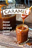 Your Guide to All Things Caramel: Discover Delicious and...