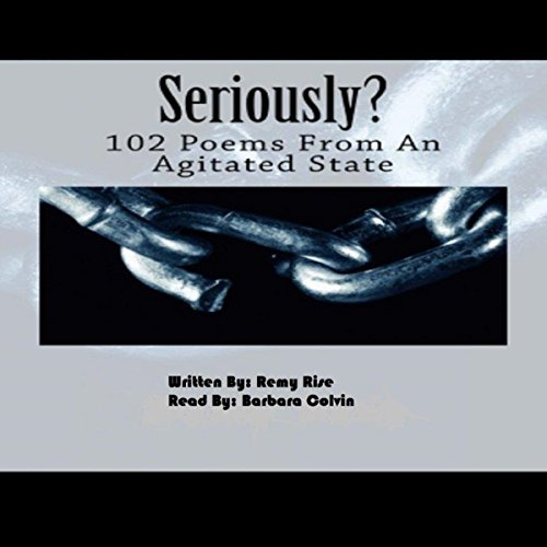 Seriously?: 102 Poems from an Agitated State audiobook cover art