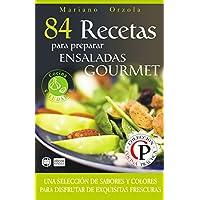 84 RECETAS PARA PREPARAR ENSALADAS GOURMET: Una selección de sabores y colores para disfrutar de exquisitas frescuras (Colección Cocina Práctica)