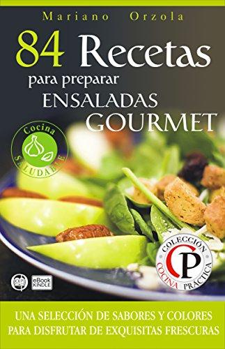 84 RECETAS PARA PREPARAR ENSALADAS GOURMET: Una selección de sabores