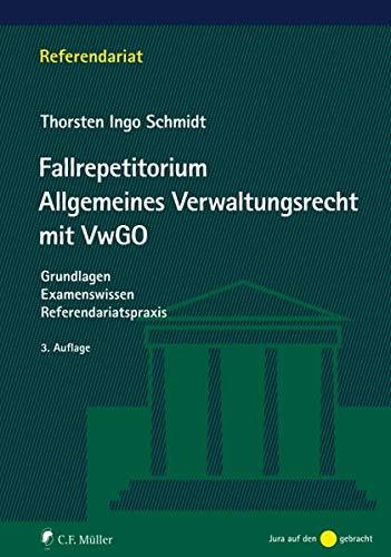 Fallrepetitorium Allgemeines Verwaltungsrecht mit VwGO: Grundlagen - Examenswissen - Referendariatspraxis