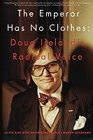 The Emperor Has No Clothes: The Radical Voice of Doug Ireland 1511674040 Book Cover