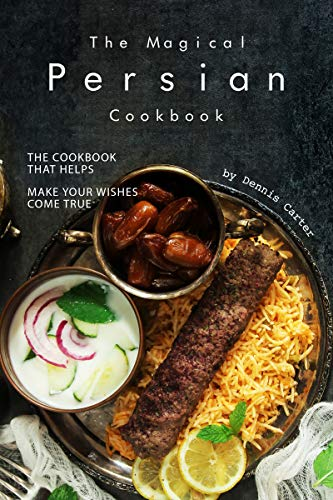 The Magical Persian Cookbook: The Cookbook That Helps Make Your Wishes Come True (English Edition)