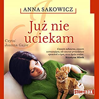 Juz nie uciekam                   By:                                                                                                                                 Anna Sakowicz                               Narrated by:                                                                                                                                 Joanna Gajór                      Length: 12 hrs and 22 mins     5 ratings     Overall 5.0