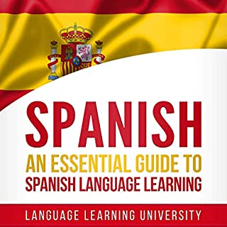 Spanish: An Essential Guide to Spanish Language Learning                   By:                                                                                                                                 Language Learning University                               Narrated by:                                                                                                                                 Joe Rodriguez                      Length: 7 hrs and 22 mins     25 ratings     Overall 5.0