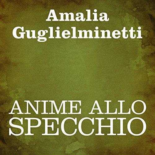 Anime allo specchio [Soul of the Mirror] Audiobook By Amalia Guglielminetti cover art