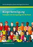 Bürgerbeteiligung: Konzepte und Lösungswege für die Praxis - Christina Benighaus
