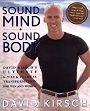 Sound Mind, Sound Body: David Kirsch's Ultimate 6 Week Fitness Transformation for Men and Women