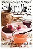 Scrubs and Masks: Make Healthy, Quick and Easy Recipes for Face and Body Exfoliating Scrubs with Nourishing Facial Masks for Different Skin Types