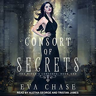Consort of Secrets: A Paranormal Reverse Harem Novel     Witch's Consorts Series, Book 1              By:                                                                                                                                 Eva Chase                               Narrated by:                                                                                                                                 Aletha George,                                                                                        Tristan James                      Length: 7 hrs and 19 mins     19 ratings     Overall 4.8
