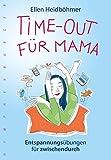 Time-Out für Mama: Entspannungsübungen für zwischendurch