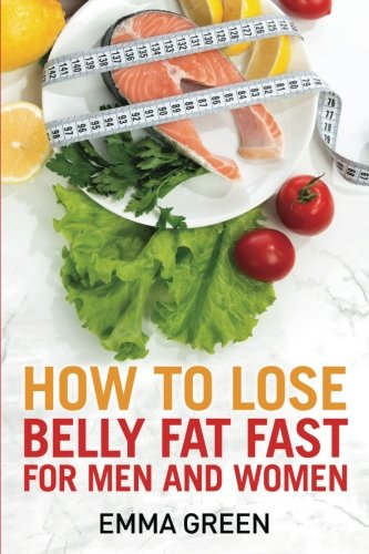 How to Lose Belly Fat Fast: For Men and Women (Emma Greens Weight loss books)