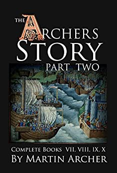 The Archers' Story: Part II: The complete collection of books VII, VIII, IX, and X of The Company of Archers saga. by [Martin Archer]