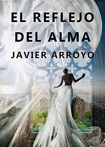 El reflejo del alma de Javier Arroyo Güell
