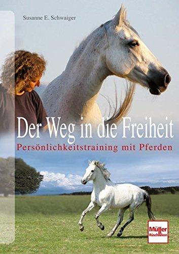 Der Weg in die Freiheit: Persönlichkeitstraining mit Pferden