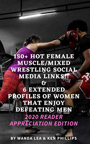 150+ Hot Female Muscle/Mixed Wrestling Social Media Links!! & 6 Extended Profiles of Women That Enjoy Defeating Men: 2020 Reader Appreciation Edition (English Edition)