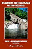 Discovering North Carolina s Wilson Creek Area: Hiking And Mountain Biking Guide To The Wilson Creek Area Of North Carolina