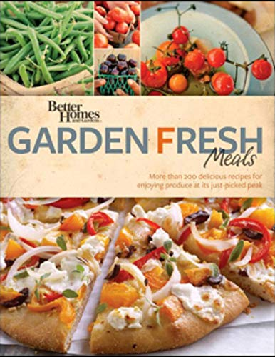 Better Homes Garden Fresh Meals: More than 200 delicious recipes for enjoying produce at its just - picked peak by [Charlotte Williams]