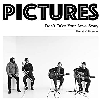 Don't Take Your Love Away (Acoustic)