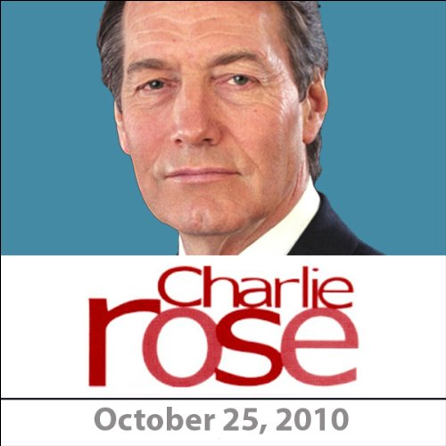 Charlie Rose: Fareed Zakaria, Steven Pearlstein, Kenneth Rogoff, and Arianna Huffington, October 25, 2010 audiobook cover art