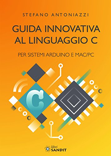 Guida innovativa al linguaggio C per sistemi Arduino e Mac/PC