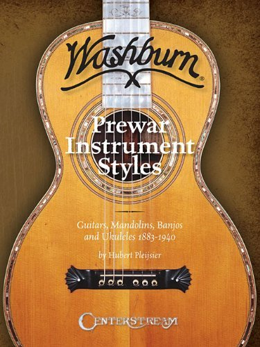 History of Washburn Guitar: Pre-War Instruments Styles, Guitars, Mandolins, Banjos and Ukuleles 1883-1940