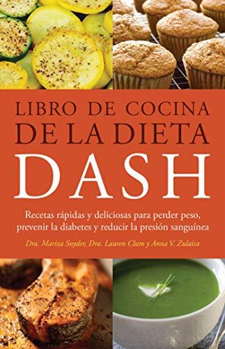 Libro de Cocina de la Dieta DASH: Recetas Rapidas y deliciosas para perder peso, prevenir la...