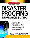 Disaster Proofing Information Systems: A Complete Methodology for Eliminating Single Points of Failure (McGraw-Hill Networking Professional)
